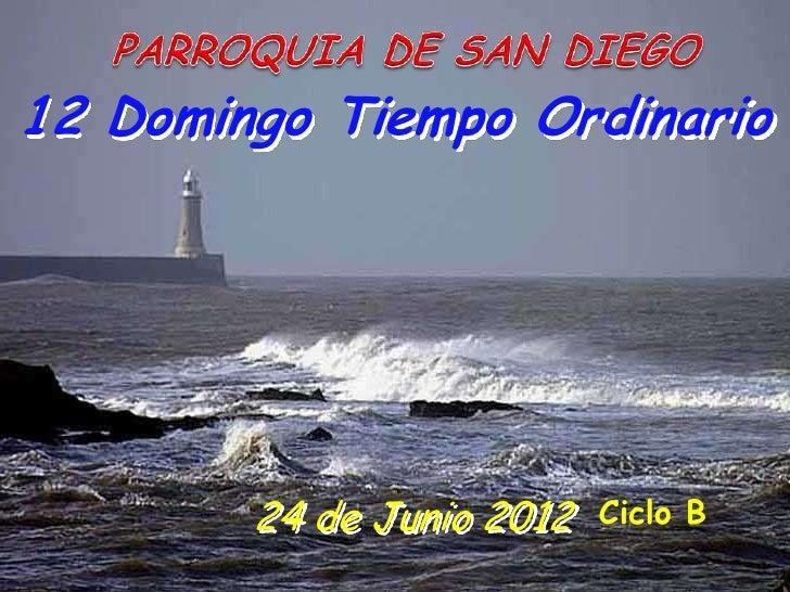 12 Domingo Tiempo Ordinario        24 de Junio 2012   Ciclo B