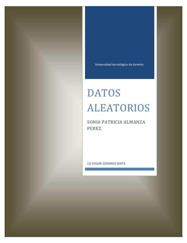 Universidad tecnológico de torreón.DATOSALEATORIOSSONIA PATRICIA ALMANZAPEREZ.LIC.EDGAR GERARDO MATA