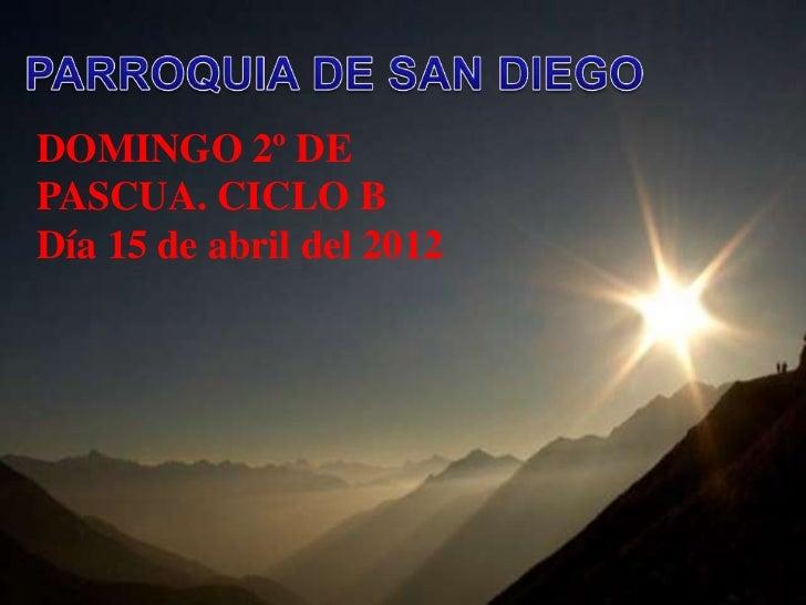 DOMINGO 2º DEPASCUA. CICLO BDía 15 de abril del 2012