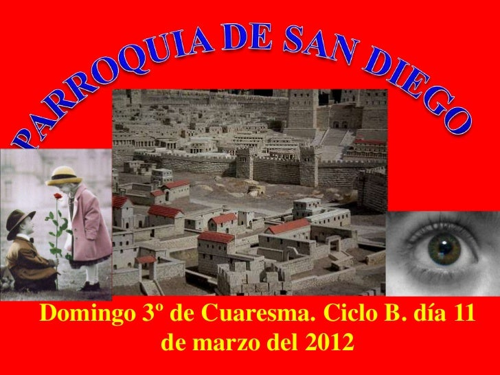 Domingo 3º de Cuaresma. Ciclo B. día 11          de marzo del 2012