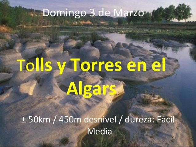 Domingo 3 de MarzoTolls y Torres en el           Algars± 50km / 450m desnivel / dureza: Fácil-               Media