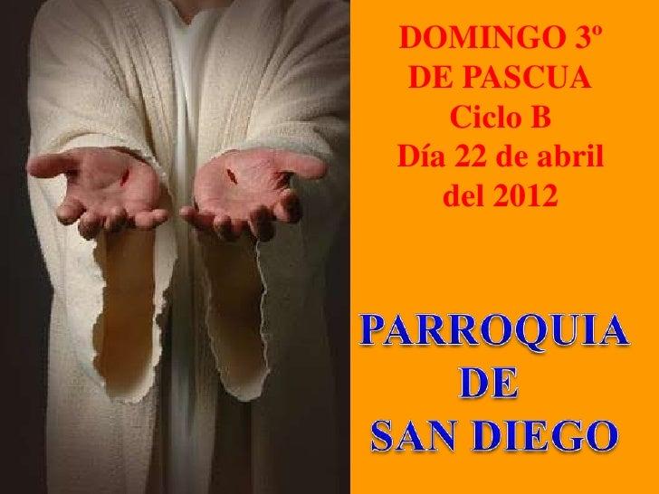 DOMINGO 3ºDE PASCUA   Ciclo BDía 22 de abril   del 2012