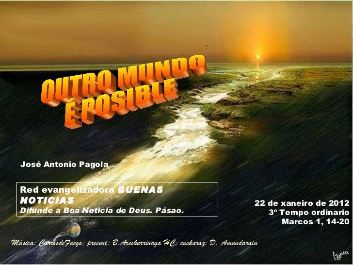 22 de xaneiro de 2012 3º Tempo ordinario Marcos 1, 14-20 Red evangelizadora  BUENAS NOTICIAS Difunde a Boa Noticia de Deus...