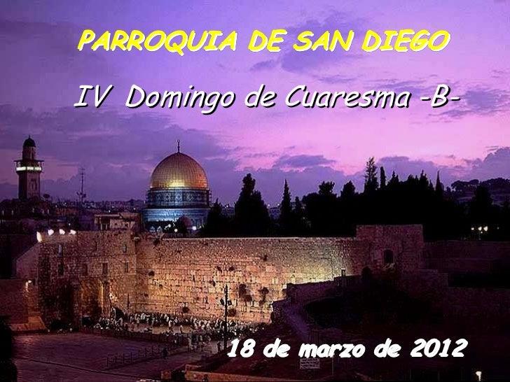 PARROQUIA DE SAN DIEGOIV Domingo de Cuaresma -B-          18 de marzo de 2012