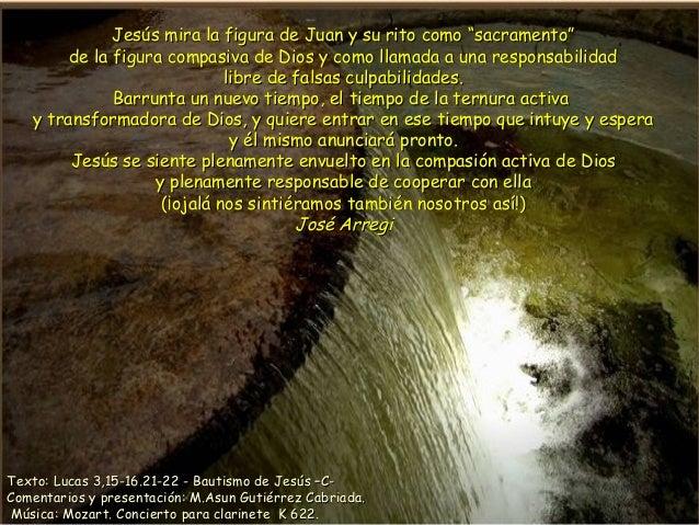 """Jesús mira la figura de Juan y su rito como """"sacramento""""        de la figura compasiva de Dios y como llamada a una respon..."""