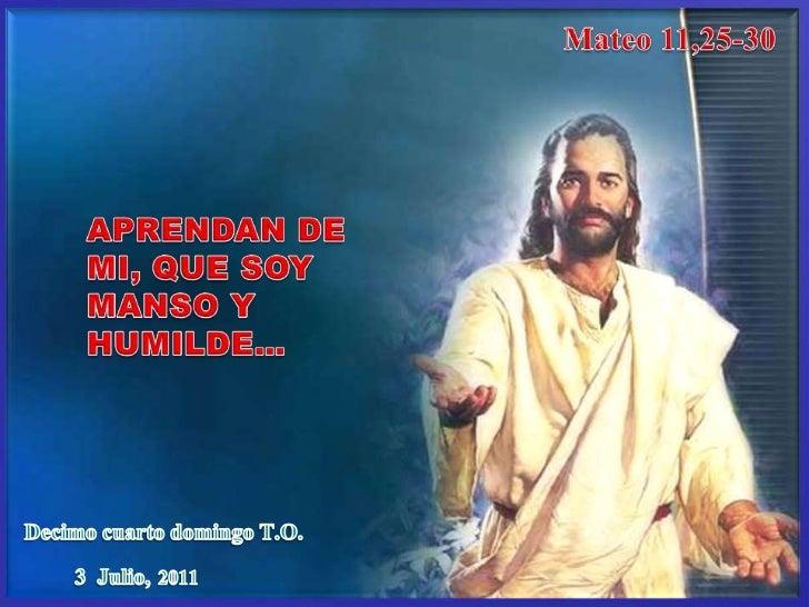 Mateo 11,25-30<br />¿Conoces las 4 Clases de Perdón?<br />APRENDAN DE MI, QUE SOY MANSO Y HUMILDE…<br />Decimo cuarto domi...