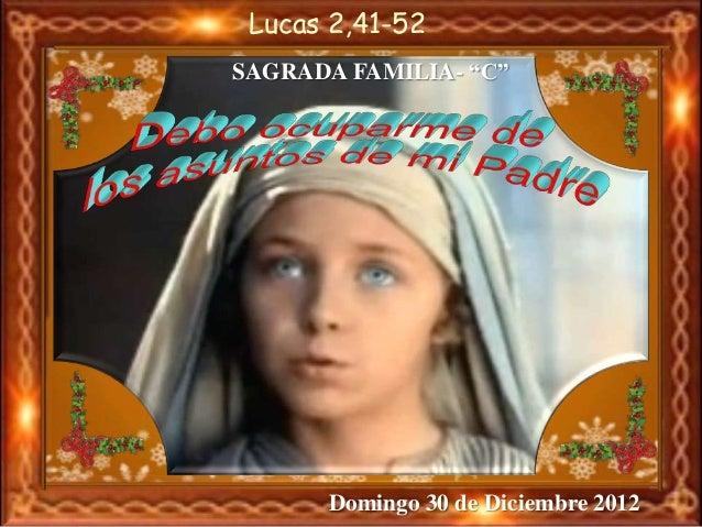 "Lucas 2,41-52 SAGRADA FAMILIA- ""C""  Domingo 30 de Diciembre 2012"