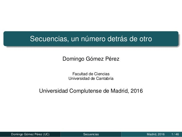 Secuencias, un número detrás de otro Domingo Gómez Pérez Facultad de Ciencias Universidad de Cantabria Universidad Complut...