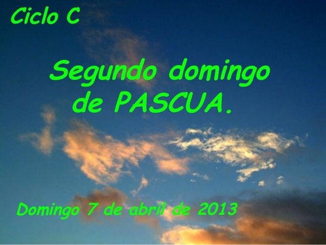Ciclo C   Segundo domingo    de PASCUA.Domingo 7 de abril de 2013