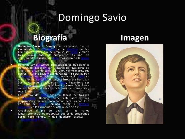 Domingo Savio               Biografía                                      Imagen•   Doménico Savio o Domingo en castellan...