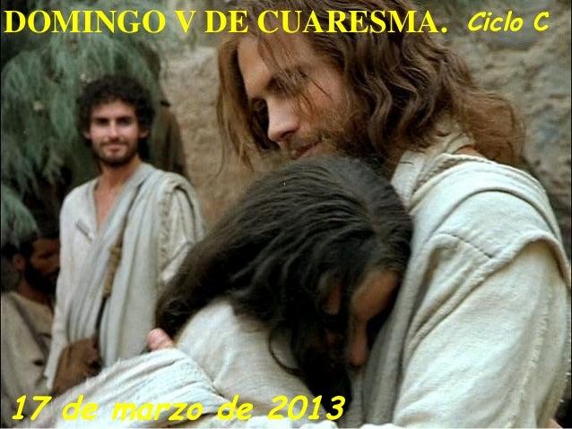 DOMINGO V DE CUARESMA. Ciclo C17 de marzo de 2013