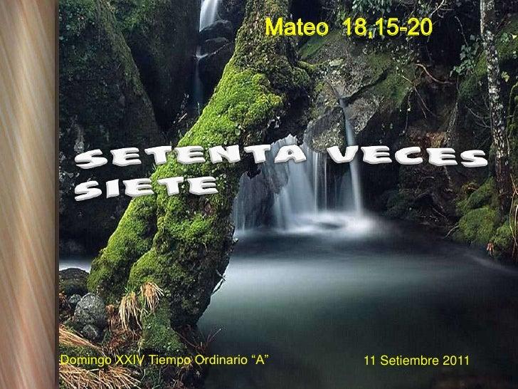 """Mateo  18,15-20<br />Setenta veces siete<br />Domingo XXIV Tiempo Ordinario """"A""""<br />11 Setiembre 2011<br />"""