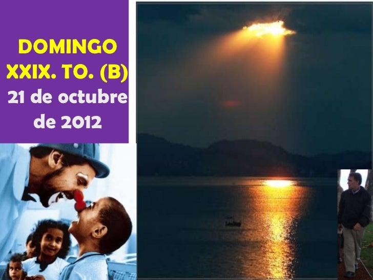 DOMINGOXXIX. TO. (B)21 de octubre   de 2012