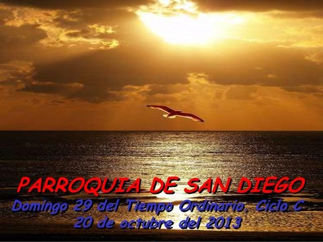 PARROQUIA DE SAN DIEGO  Domingo 29 del Tiempo Ordinario. Ciclo C 20 de octubre del 2013