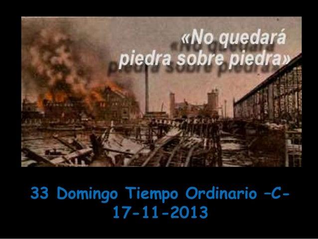 33 Domingo Tiempo Ordinario –C17-11-2013