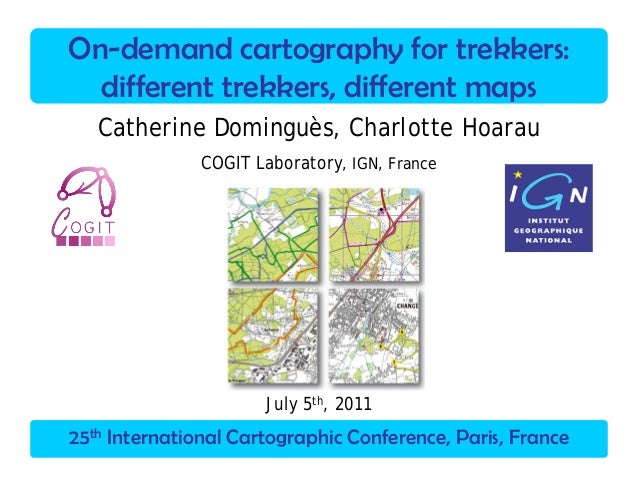 25th International Cartographic Conference, Paris, France On-demand cartography for trekkers: different trekkers, differen...