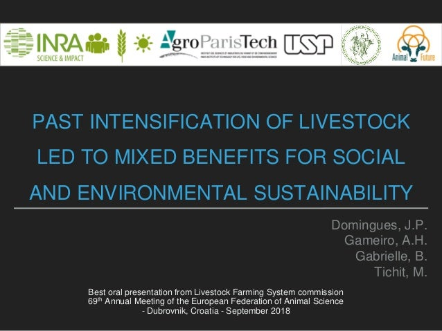 PAST INTENSIFICATION OF LIVESTOCK LED TO MIXED BENEFITS FOR SOCIAL AND ENVIRONMENTAL SUSTAINABILITY Domingues, J.P. Gameir...