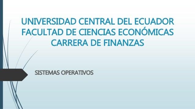UNIVERSIDAD CENTRAL DEL ECUADOR FACULTAD DE CIENCIAS ECONÓMICAS CARRERA DE FINANZAS SISTEMAS OPERATIVOS