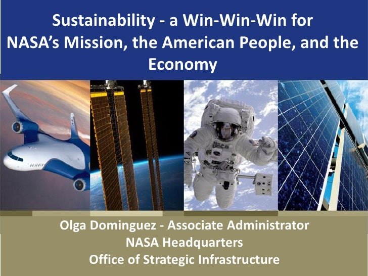 Sustainability - a Win-Win-Win for NASA's Mission, the American People, and the                   Economy           Olga D...