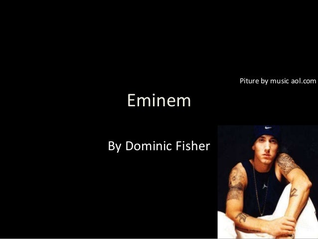 EminemBy Dominic FisherPiture by music aol.com