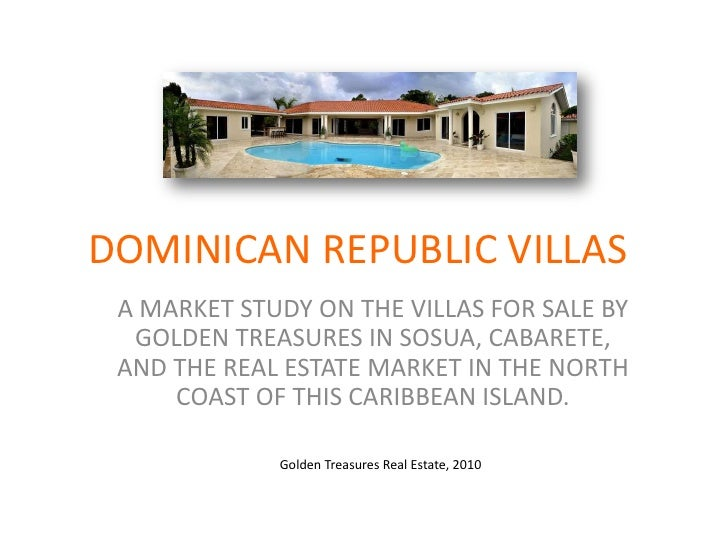 DOMINICAN REPUBLIC VILLAS<br />A MARKET STUDY ON THE VILLAS FOR SALE BY GOLDEN TREASURES IN SOSUA, CABARETE, AND THE REAL ...