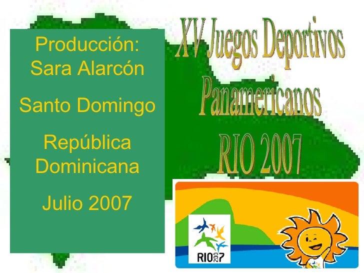XV Juegos Deportivos Panamericanos RIO 2007 Producción: Sara Alarcón Santo Domingo República Dominicana Julio 2007
