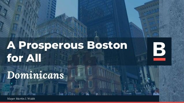 Mayor Martin J. WalshMayor Martin J. Walsh A Prosperous Boston for All Dominicans