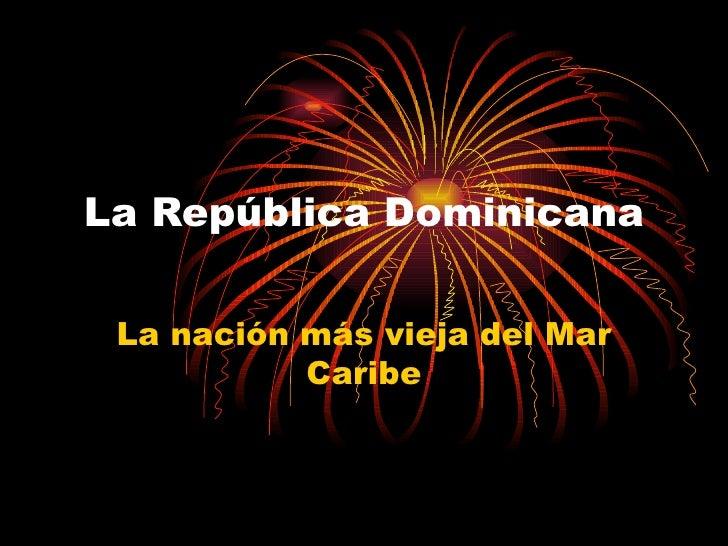 La República Dominicana   La nación más vieja del Mar            Caribe