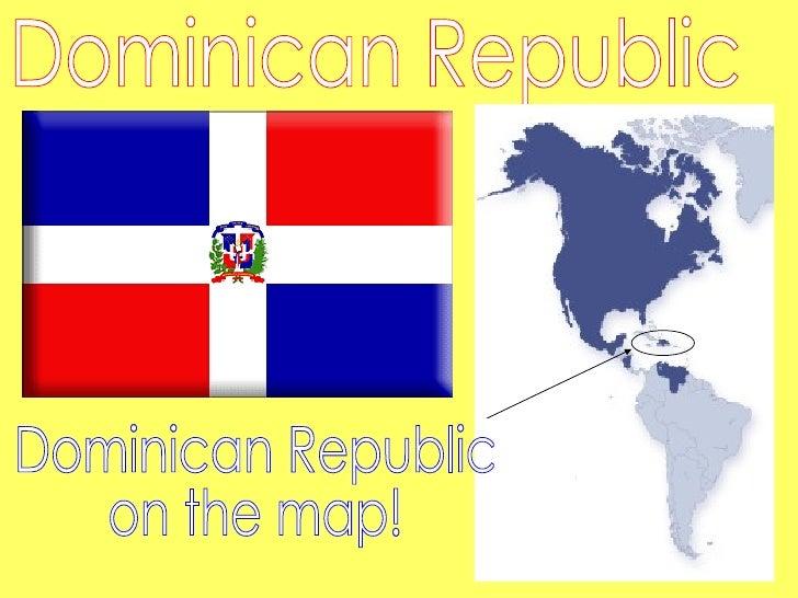 Dominican Republic Dominican Republic on the map!