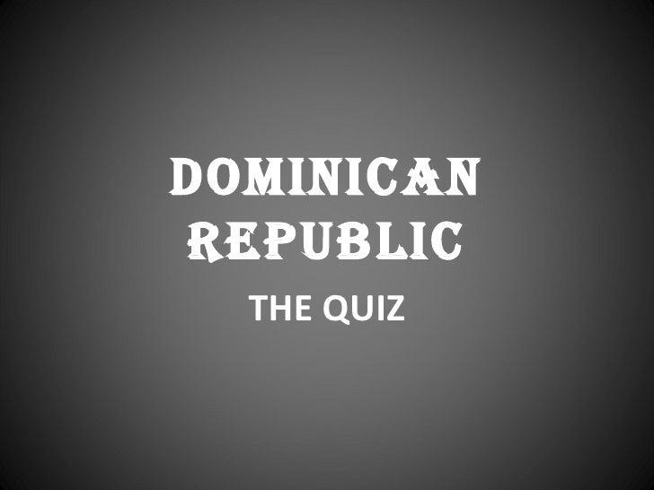 DominicanRepublic  THE QUIZ