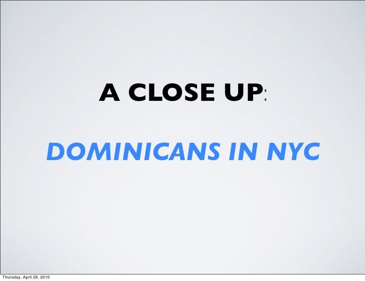 A CLOSE UP:                       DOMINICANS IN NYC    Thursday, April 29, 2010