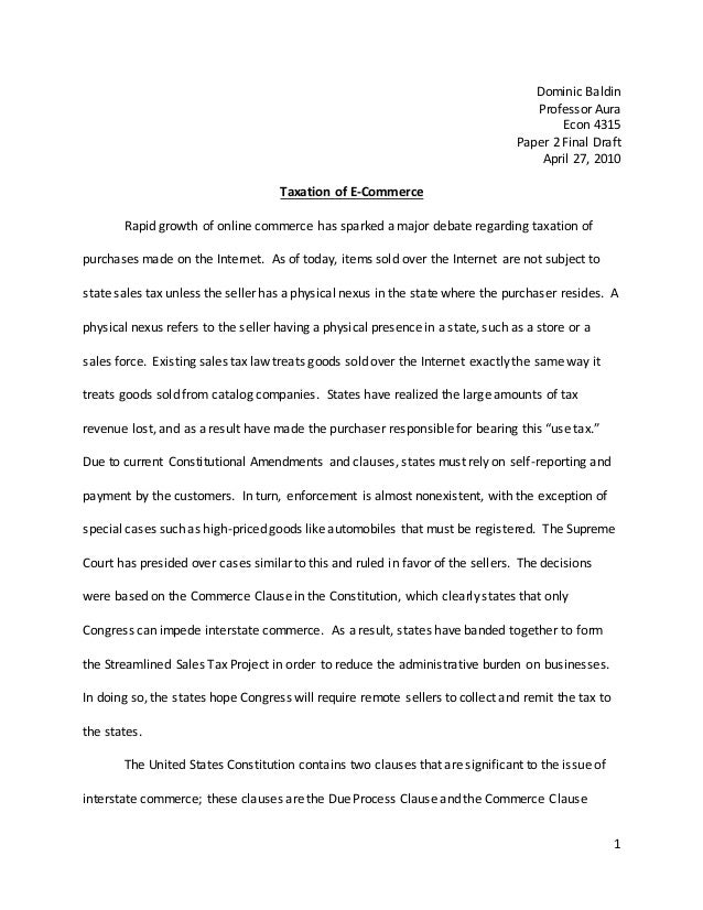 1 Dominic Baldin Professor Aura Econ 4315 Paper 2 Final Draft April 27, 2010 Taxation of E-Commerce Rapid growth of online...