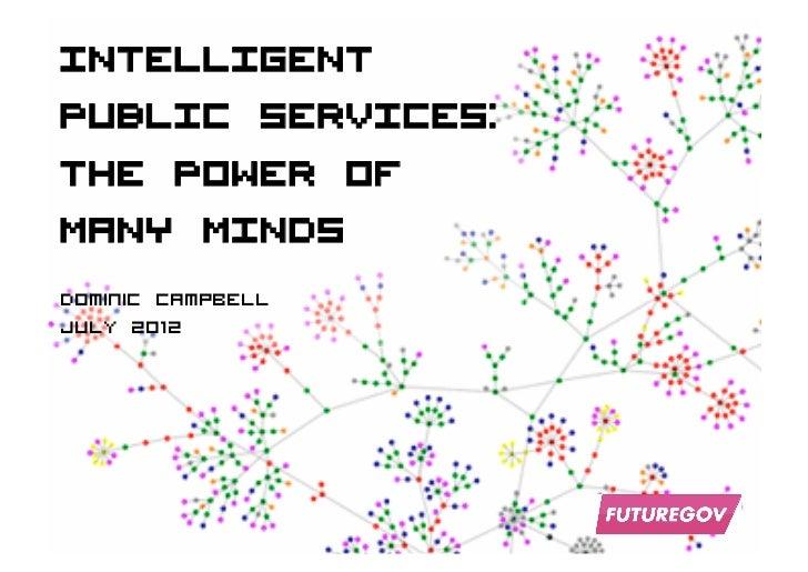 INTELLIGENTPUBLIC SERVICES:THE POWER OFMANY MINDSDominic CampbellJUly 2012