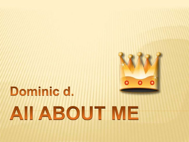 All ABOUT ME<br />Dominicd.<br />