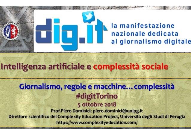 Intelligenzaartificialeecomplessitàsociale  Giornalismo,regoleemacchine…complessità #digitTorino 5ottobre2018...