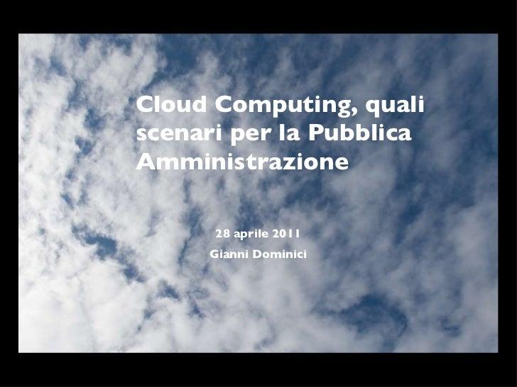 Cloud Computing, quali scenari per la Pubblica Amministrazione 28 aprile 2011 Gianni Dominici