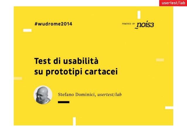 Stefano Dominici  @titotopo  usertestlab  @usertestlab  uxuniversity  @uxuniversityit  World Usability Day 2014 2