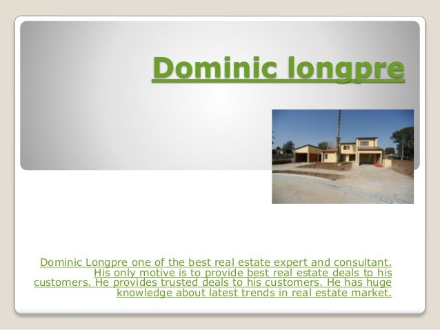 Dominic longpre Dominic Longpre one of the best real estate expert and consultant. His only motive is to provide best real...