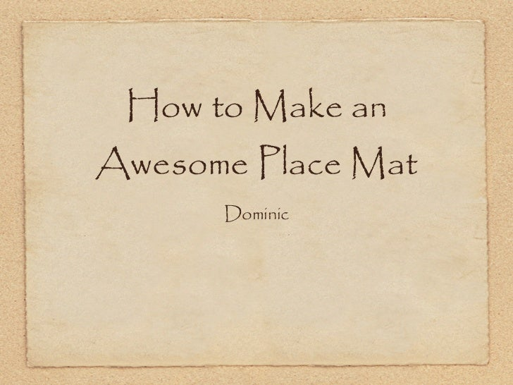 How to Make anAwesome Place Mat      Dominic
