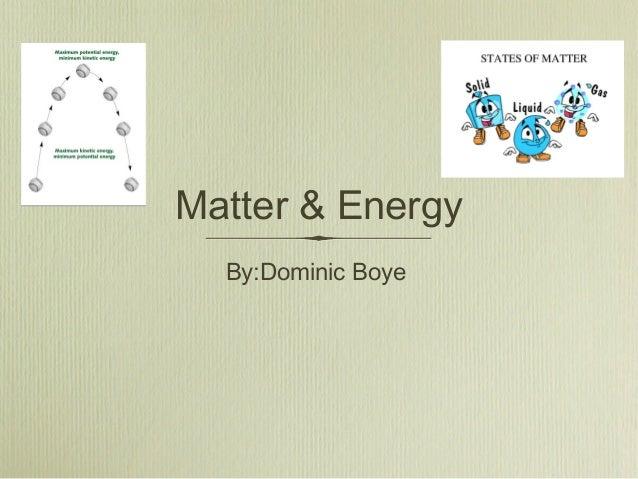 Matter & Energy By:Dominic Boye