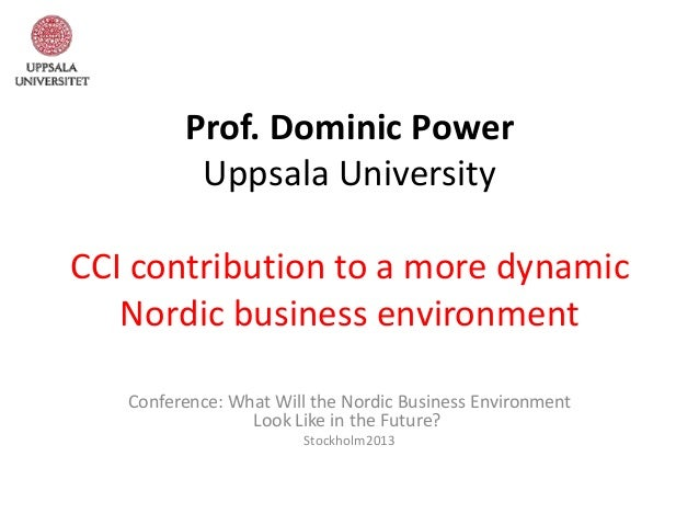 Prof. Dominic Power          Uppsala UniversityCCI contribution to a more dynamic   Nordic business environment   Conferen...