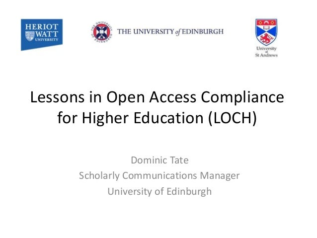 Lessons in Open Access Compliance for Higher Education (LOCH) Dominic Tate Scholarly Communications Manager University of ...
