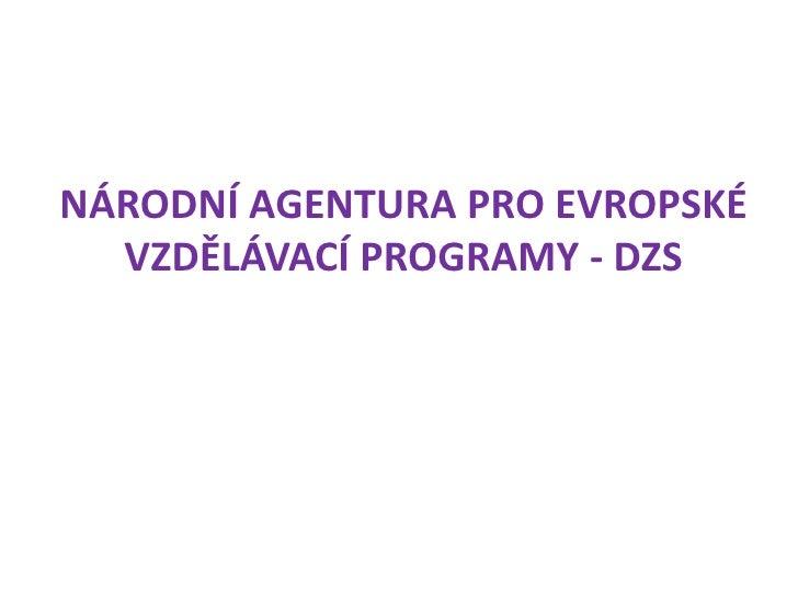 NÁRODNÍ AGENTURA PRO EVROPSKÉ VZDĚLÁVACÍ PROGRAMY - DZS<br />