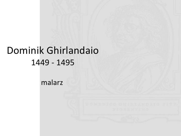 Dominik Ghirlandaio      1449 - 1495         malarz