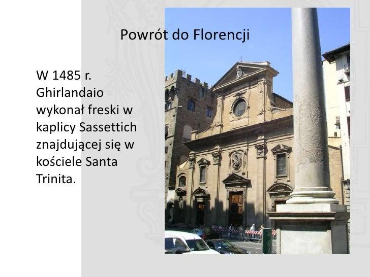 W kaplicy Sassettich Ghirlandaio namalował cykl fresków związanych z legendami franciszkaoskimi (Stygmaty św. Franciszka, ...