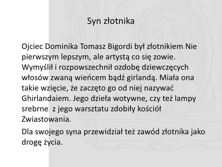 Syn złotnika  Ojciec Dominika Tomasz Bigordi był złotnikiem Nie pierwszym lepszym, ale artystą co się zowie. Wymyślił i ro...