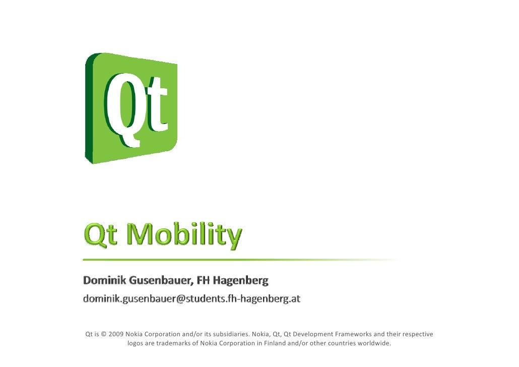 Qt is © 2009 Nokia Corporation and/or its subsidiaries. Nokia, Qt, Qt Development Frameworks and their respective         ...