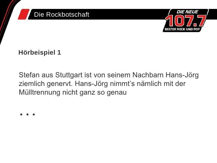 Die Rockbotschaft Hörbeispiel 1 Stefan aus Stuttgart ist von seinem Nachbarn Hans-Jörg  ziemlich genervt. Hans-Jörg nimmt'...