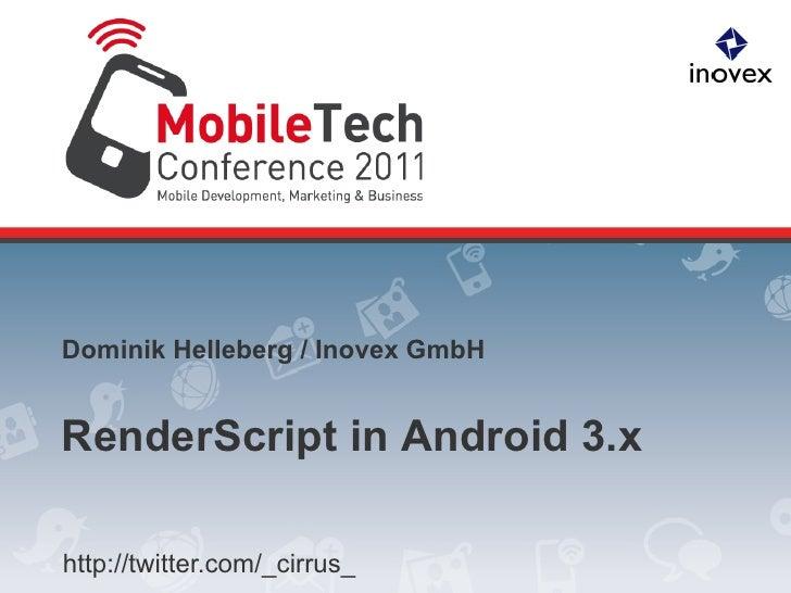 Dominik Helleberg / Inovex GmbHRenderScript in Android 3.xhttp://twitter.com/_cirrus_