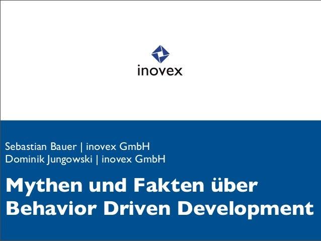Sebastian Bauer | inovex GmbHDominik Jungowski | inovex GmbHMythen und Fakten überBehavior Driven Development